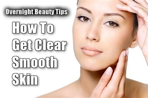 7 Tips On Soft Skin by Overnight Tips How To Get Clear Smooth Skin