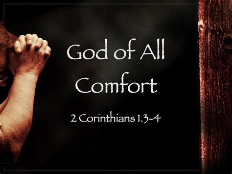 god is a god of comfort the god of all comfort can comfort us in all things