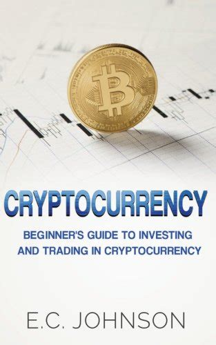 cryptocurrency investing the ultimate guide to investing in bitcoin ethereum and blockchain technology cryptocurrency and blockchain volume 3 books cryptocurrency the beginner s guide to investing and
