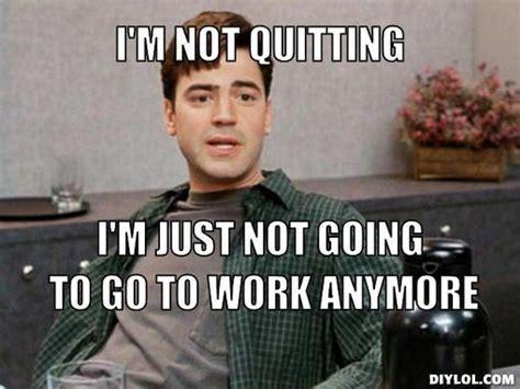 Quit Meme - i quit you positivelysarcastic