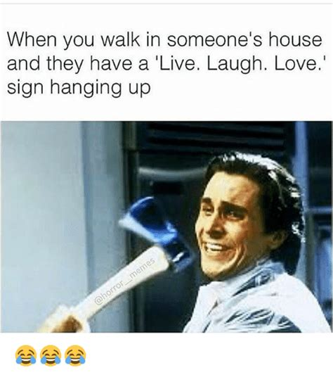 live love laugh meme when you walk in someone s house and they have a live