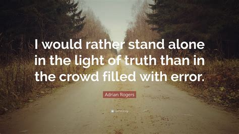 stand in the light adrian rogers quote i would rather stand alone in the