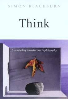 think a compelling introduction think a compelling introduction to philosophy by blackburn simon 9780192854254 brownsbfs