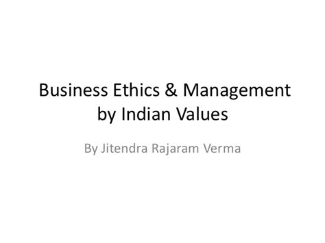 Business Ethics Ppt For Mba by Business Ethics Management By Indian Values