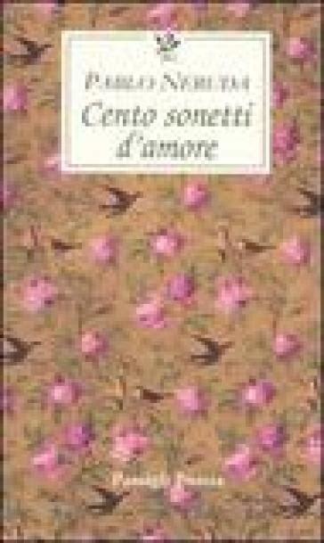 Cento Sonetti D Amore Testo Spagnolo A Fronte Pablo