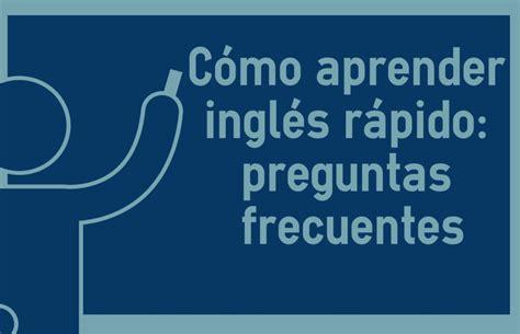 preguntas frecuentes para aprender ingles como aprender ingles facil y rapido