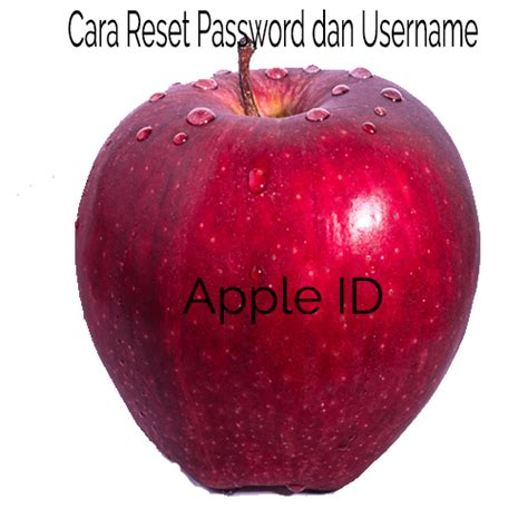 cara membuat id apple yang lupa cara reset password apple id dan juga cara reset usernamenya