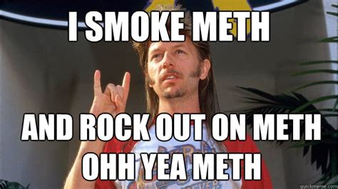 Joe Dirt Memes - i smoke meth and rock out on meth ohh yea meth misc