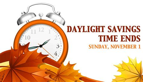When Does Day Light Savings End by Daylight Savings Time Ends Sunday November 1