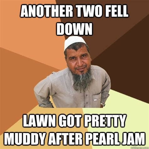 Pearl Jam Meme - another two fell down lawn got pretty muddy after pearl