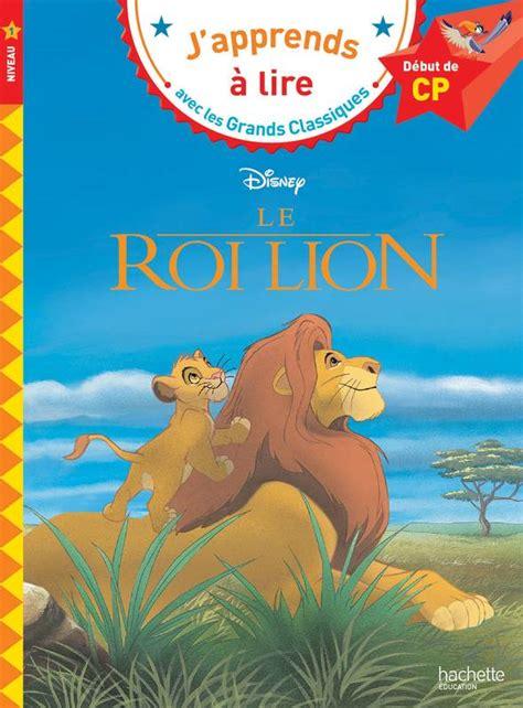 japprends a lire b001j2z5du livre le roi lion cp niveau 1 collectif hachette 201 ducation j apprends 224 lire avec les grands
