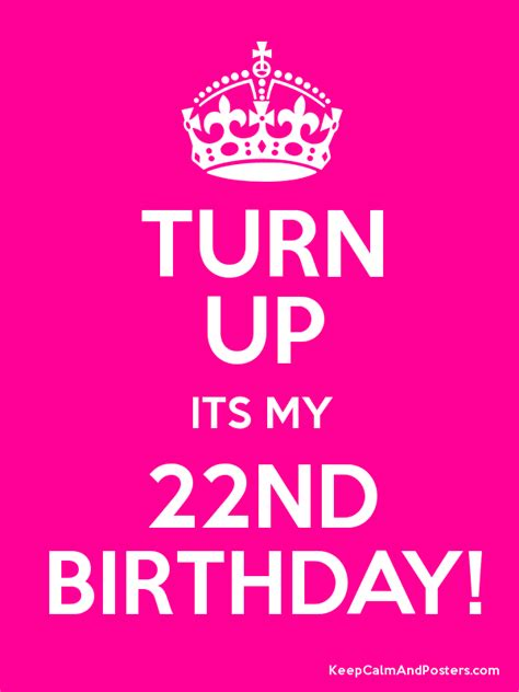 22nd Birthday Quotes Turn Up Its My 22nd Birthday Keep Calm And Posters