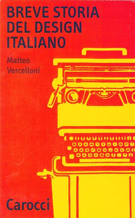 design italiano del xx matteo vercelloni studio di architettura 187 breve storia del design italiano