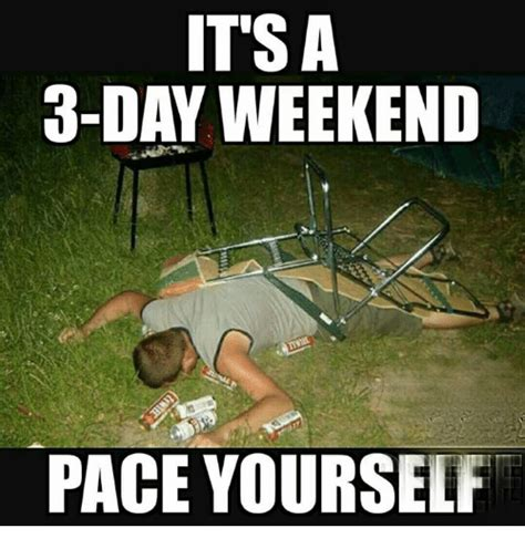 3 Day Weekend Meme - itsa 3 day weekend pace yourself meme on me me