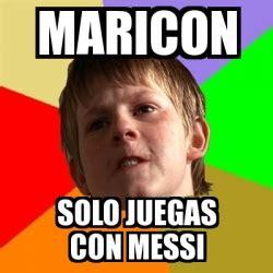 Maricon Meme - meme chico malo maricon solo juegas con messi 1823087