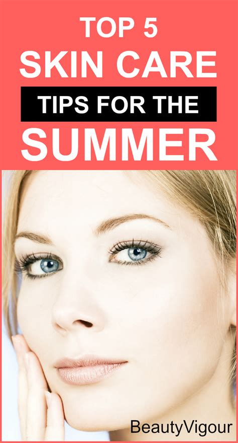 best skin care tips top 5 skin care tips for the summer beautyvigour