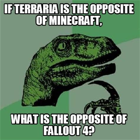 What Is Memes - meme creator if terraria is the opposite of minecraft