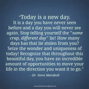 Today is a new day it s a day you have never seen before and will