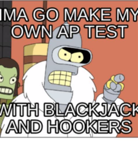 Making My Own Meme - ima go make my own ap test with bla and hookers make my