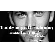 """Paul Walker """"If One Day The Speed Kill Me Do Not Cry Because"""