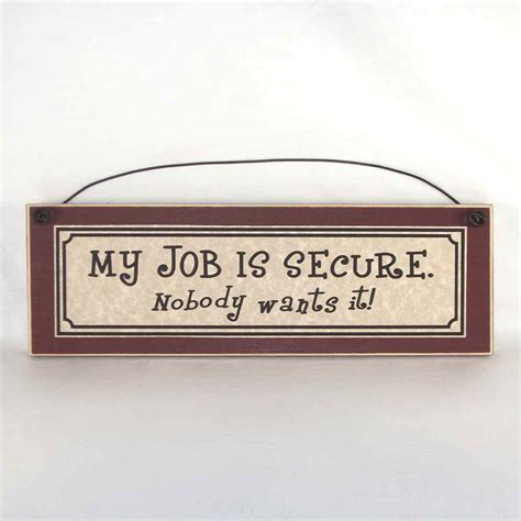office desk signs funny funny office signs my job is secure nobody wants it work
