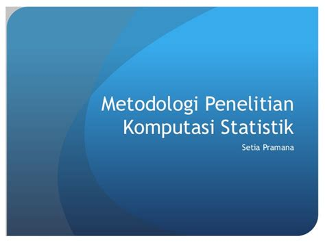 Metodologi Penelitian Anwar Sanusi research methods for computational statistics