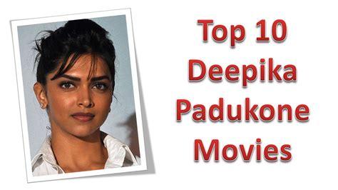 deepika padukone total movies top 10 best deepika padukone movies list youtube