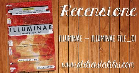 libro illuminae the illuminae files atelier dei libri recensione quot illuminae illuminae file 01 quot di amie kaufman e jay kristoff