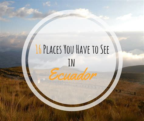 places you have to visit in the us 16 places you have to see in ecuador travelastronaut