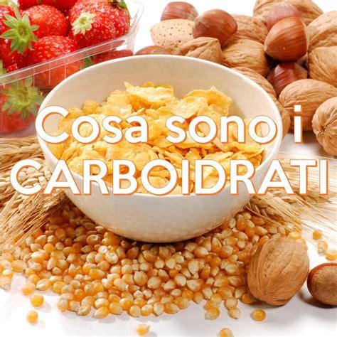 carboidrati alimenti cosa sono i carboidrati vivienutri it