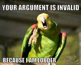 Parrot Meme - your argument is invalid because i am louder and a parrot