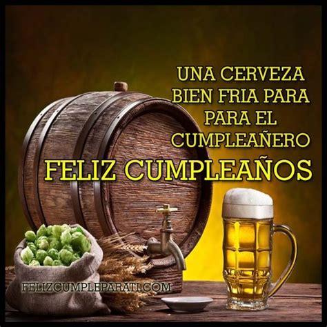 imagenes de feliz cumpleaños con cerveza unicas imagenes de feliz cumplea 241 os con cerveza feliz