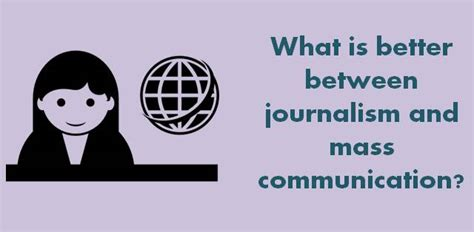 Mba In Journalism And Mass Communication by What Is Better Between Journalism And Mass Communication