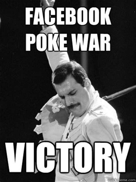 Poke Meme - facebook poke war victory freddie mercury quickmeme