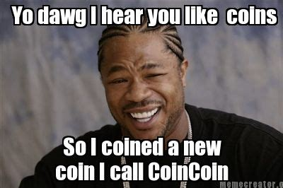 Meme Coins - meme creator yo dawg i hear you like coins so i coined a