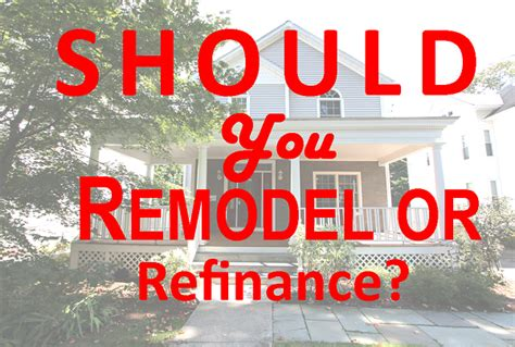 homeowners should you remodel or refinance