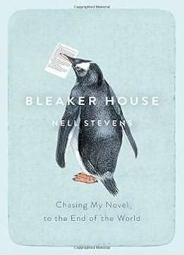 bleaker house chasing my novel to the end of the world books bleaker house chasing my novel to the end of the world