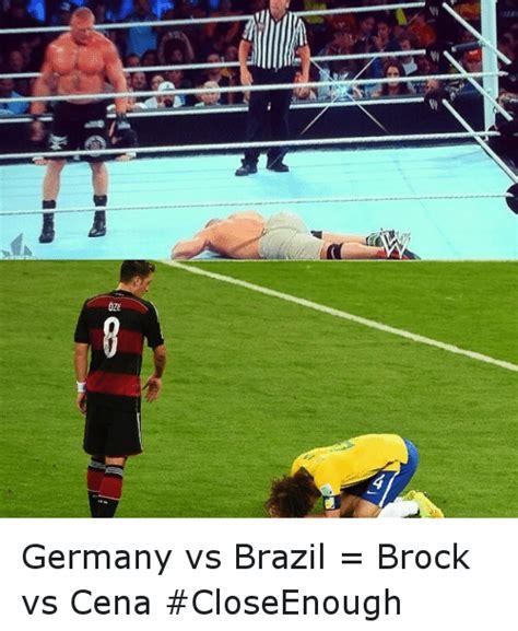 Brazil Soccer Meme - 0ze germany vs brazil brock vs cena closeenough soccer