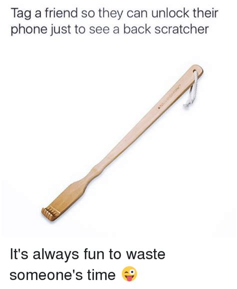 can a their tag a friend so they can unlock their phone just to see a back scratcher it s always