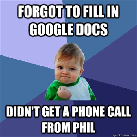 Forgot Phone Meme - forgot to fill in google docs didn t get a phone call from