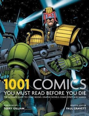 1001 comics you must read before you die the ultimate guide to comic books graphic novels and 1001 comics you must read before you die paul gravett 9781844036981