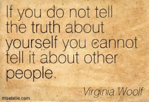 If you do not tell the truth about yourself you cannot tell it about