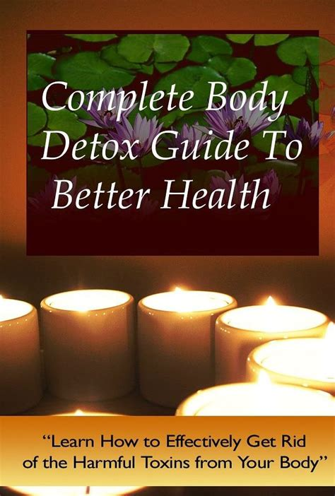 Detox To Rid Of Toxins by Complete Detox Guide To Better Health Get Rid Of