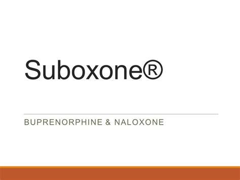 Detox For Buprenorphine And Naloxone by Buprenorphine Naloxone Ppt