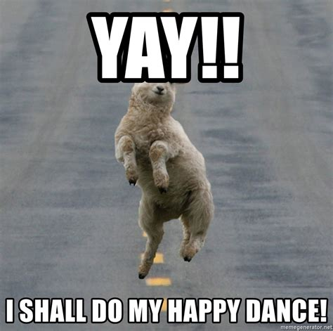 Yay Meme - yay i shall do my happy dance excited sheep meme