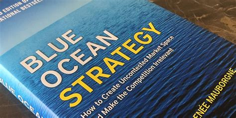 blue strategy the competition irrelevant blue strategy how to create uncontested market