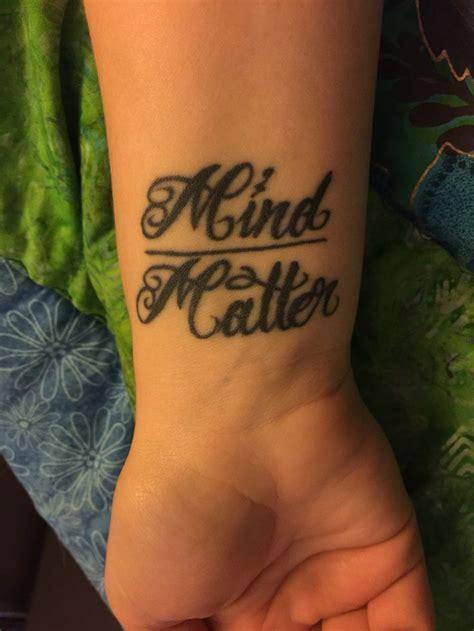mind over matter tattoo designs my 5th quot mind matter quot tattoos ooooooo