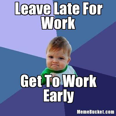 Work Work Work Meme - late work memes memes