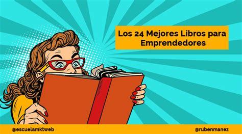 libro m a 24 hour 24 mejores libros para emprendedores que deber 237 as de leer s 237 o s 237