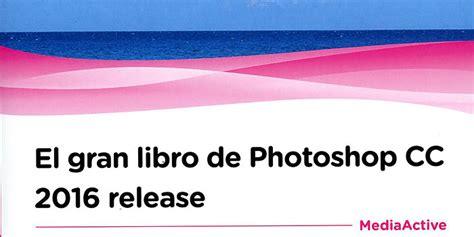 libro release un libro de aprendizaje y consulta de phtoshop cc 2016 fotografo digital y tutoriales photoshop